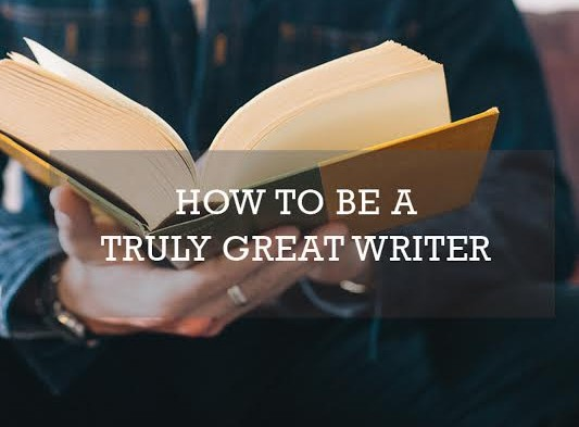 How To Be A Truly Great Writer