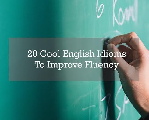 20 Cool English Idioms To Improve Fluency